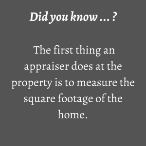 This image has an empty alt attribute; its file name is did-you-know-...-the-first-thing-an-appraiser-does-at-the-property-is-to-measure-the-square-footage-of-the-home.-1.png